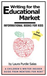 Book Cover: Writing for the Educational Market: Informational Books for Kids by Laura Purdie Salas is a must-have resource.