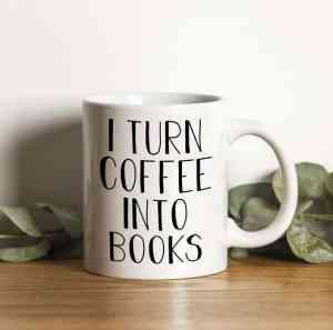 "Coffee mug that says ""I Turn Coffee Into Books"""