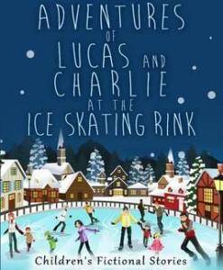 book amazing adventures of lucas and charlie at the ice skating rink
