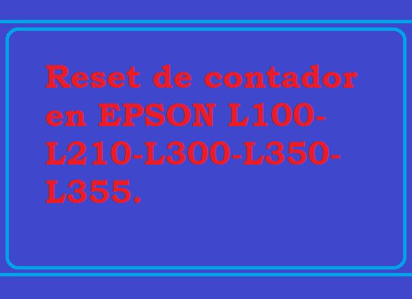 reset de contador en EPSON L100-L210-L300-L350-L355