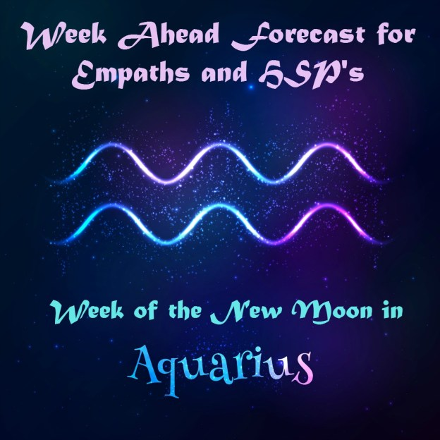 week ahead forecast for empaths week beginning 8 february 2016