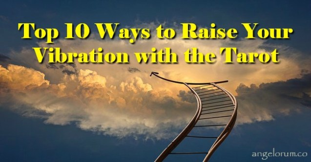 Top 10 Ways to Raise Your Vibration with the Tarot