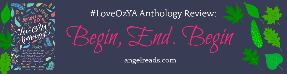 #LoveOzYA Anthology Review: Begin, End, Begin | Part 1