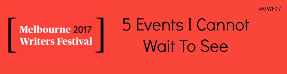 5 Events I Cannot Wait To See | #MWF17