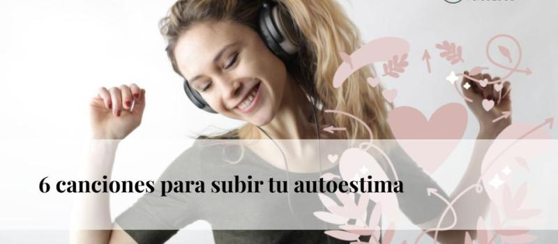 Seis canciones para subir tu autoestima