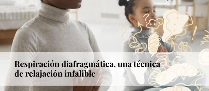 Respiración diafragmática: una técnica de relajación infalible