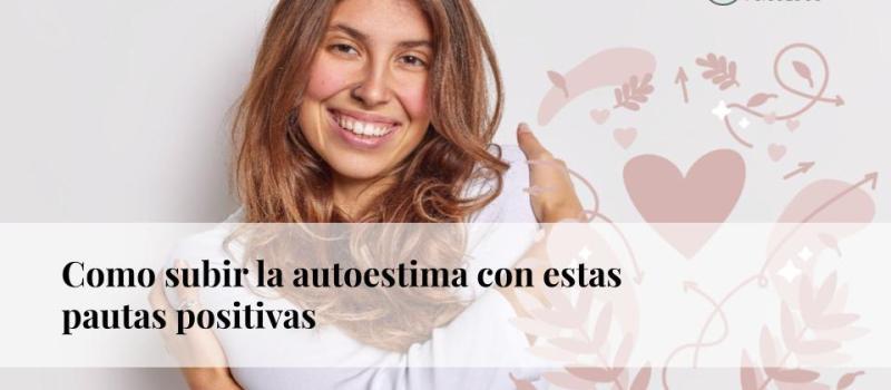 Cómo subir la autoestima con estas pautas positivas