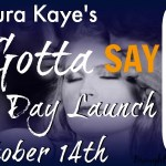 Release Day Blitz: Just Gotta Say by Laura Kaye ~ #Excerpt