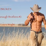 Broken (The Cavanaugh Brothers #2) by Laura Wright (Tour) ~ #Teaser