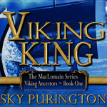 Spotlight: Viking King (The MacLomain Series Viking Ancestors, #1) by Sky Purington ~ Excerpt/Giveaway