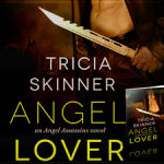 ARC Review: Angel Lover (Angel Assassins #2) by Tricia Skinner {Tour} ~ Excerpt