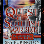 Quest of a Scottish Warrior (The MacLomain Series: Later Years, #1) by Sky Purington {Tour} ~ Excerpt