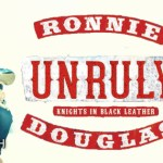 Unruly (Knights in Black Leather #2) by Ronnie Douglas {Tour} ~ Excerpt