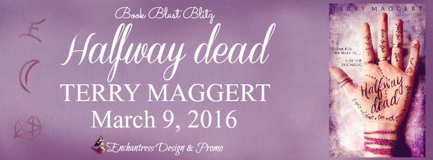 Halfway Dead by Terry Maggert Book Blast Blitz Banner