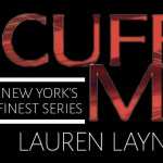 Cuff Me (New York's Finest #3) by Lauren Layne {Tour} ~ Excerpt
