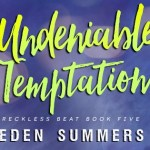 Release Blitz: Undeniable Temptation (Reckless Beat #5) by Eden Summers ~ Giveaway