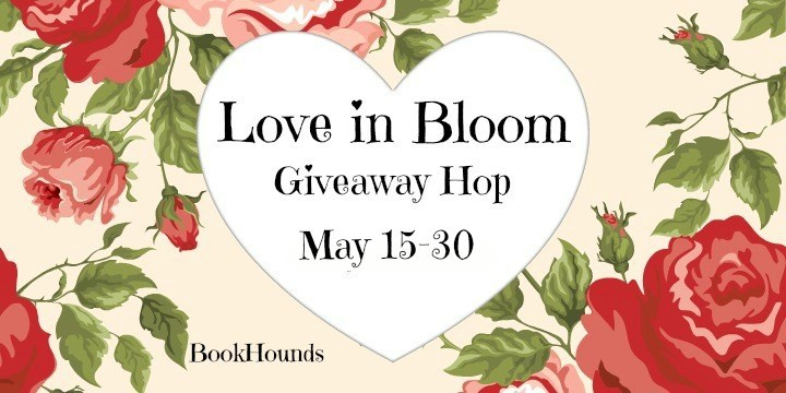 Love in Bloom Giveaway Hop ~ May 15th - 30th