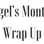 Angel's Monthly Wrap Up – May 2019