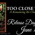 Release Day Launch: Too Close to Call (Romancing the Clarksons #3.5) by Tessa Bailey ~ Excerpt