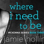 ARC Review: Where I Need To Be (McKenna #3) by Jamie Hollins (Tour) ~ Excerpt