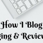 How I Blog: Blogging & Review Tips