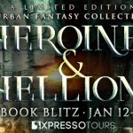 Heroines & Hellions: An Urban Fantasy and Fantasy Collection (Blitz)