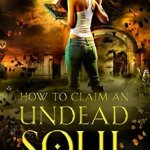 ARC Review: How to Claim an Undead Soul (Beginner's Guide to Necromancy #2) by Hailey Edwards