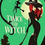 Review: Twice the Witch (Beechwood Harbor Magic Mystery #2) by Danielle Garrett