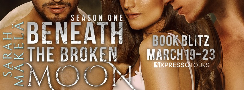 Beneath the Broken Moon: Season One by Sarah Mäkelä ~ #Giveaway #Excerpt #BookTour