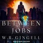 Audiobook: Between Jobs (The City Between #1) by W.R. Gingell (Narrator: Zehra Jane Naqvi)