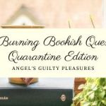 The Burning Bookish Questions: The Quarantine Edition
