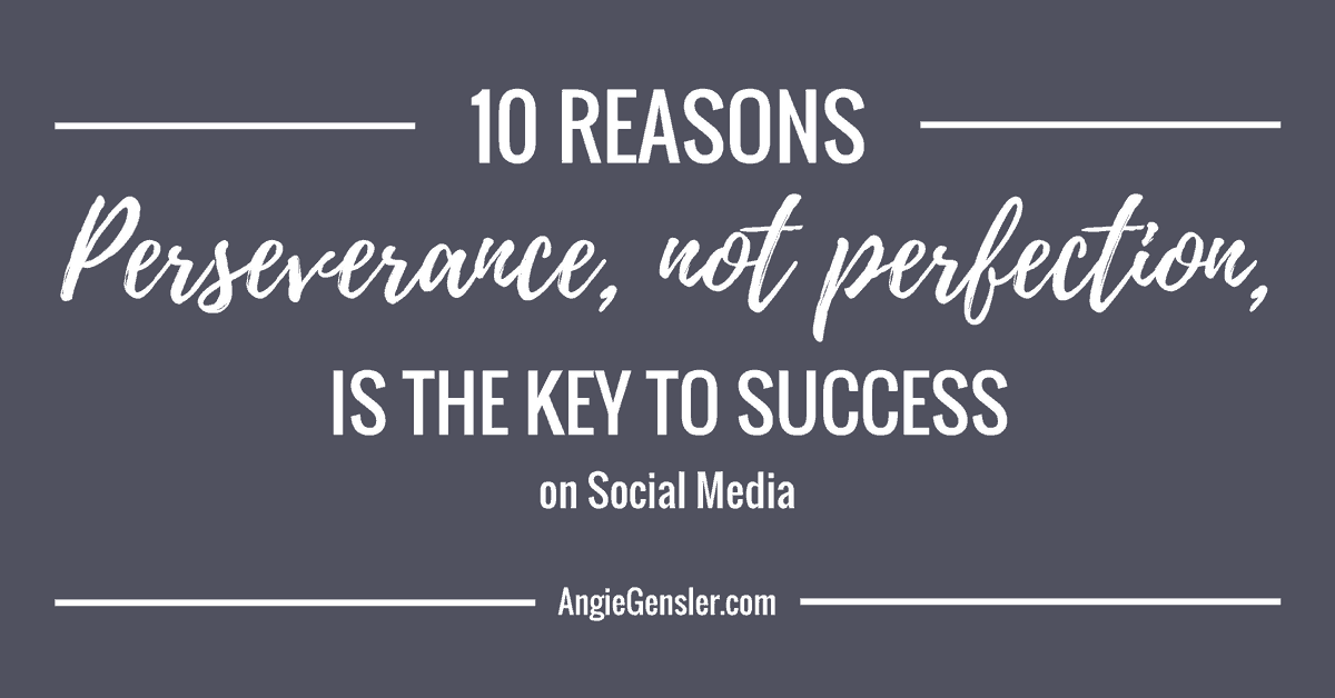Ten Reasons Perseverance, Not Perfection, Is The Key To