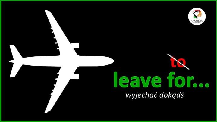 leave for wyjechać dokądś