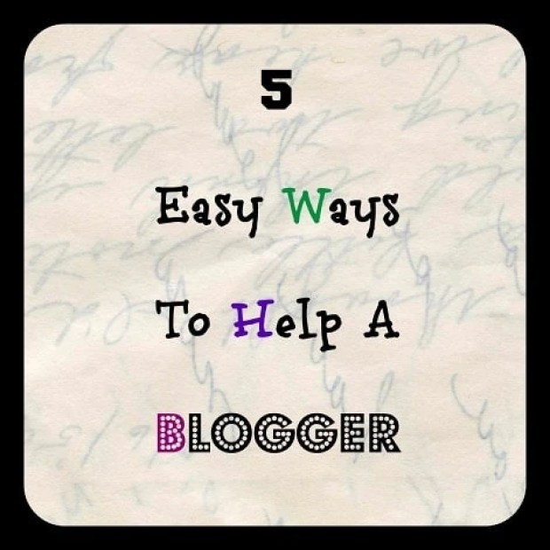 5 Easy Ways to Help a Blogger