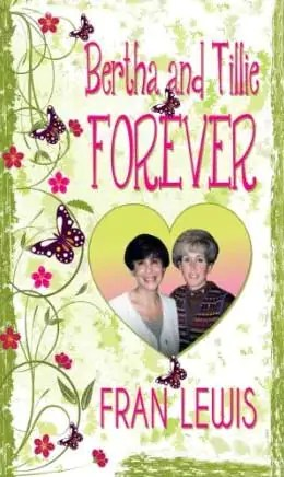 Bertha and Tillie Forever by Fran Lewis1 Intro: Bertha and Tillie Forever
