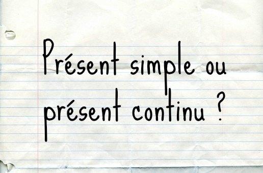 présent simple ou présent continu anglais