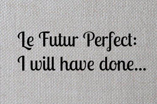futur perfect anglais I will have done