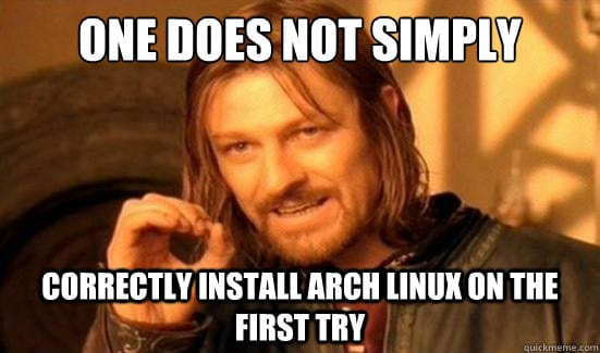 One does not simply correctly install Arch Linux on the first try