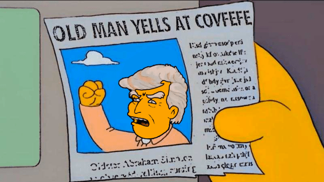 old man yells at covfefe old man yells at cloud