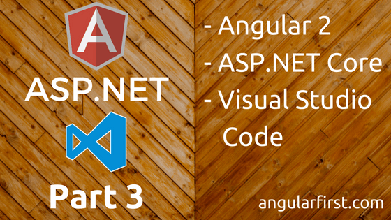 Angular2, ASP.NET Core, Visual Studio Code, Part 3