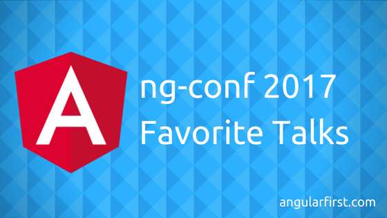 ng-conf 2017 Favorite Talks
