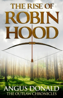 the Rise of Robin Hood - Angus Donald