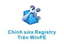 Chỉnh sửa registry trên winpe khi không vào được windows