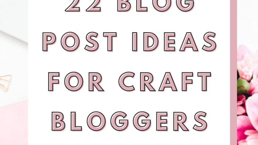 22 Craft Blog post ideas for crafters