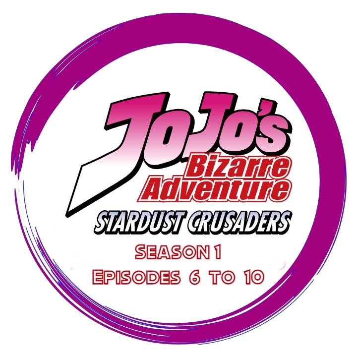 JoJo's Bizarre Adventure Stardust Crusaders - Season 1 Episodes 6 to 10
