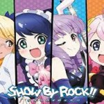 SHOW BY ROCK!! 【概要・あらすじ・主題歌・登場人物・声優】