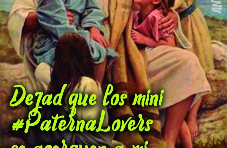 Dejad que los mini #PaternaLovers se acerquen a mi