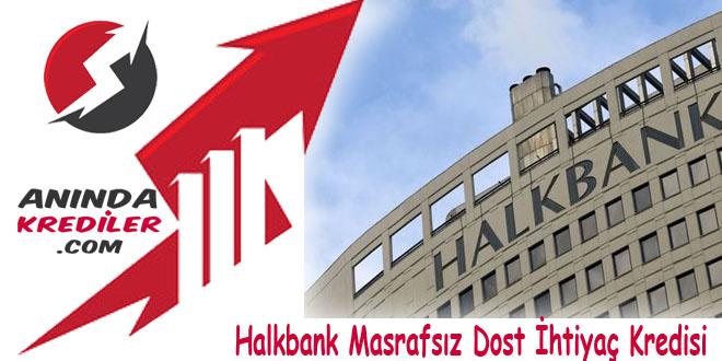 Halkbank Masrafsız Dost İhtiyaç Kredisi