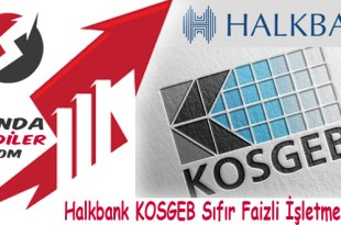 Halkbank KOSGEB 0 Faizli isletme Kredisi