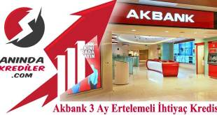 Akbank 3 Ay Ertelemeli İhtiyaç Kredisi